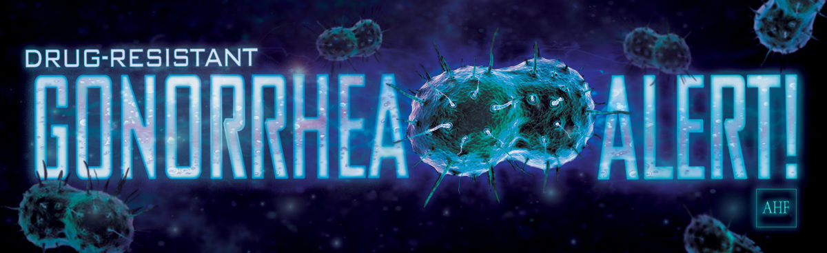 Drug Resistant Gonorrhea:  AHF Urges CDC to Revamp Failing Public Health Prevention Efforts